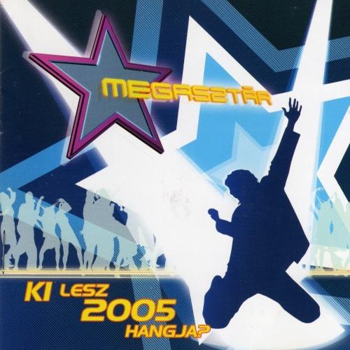 Megasztár 2005: Ki lesz 2005 hangja?